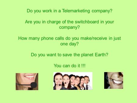 Do you work in a Telemarketing company? Are you in charge of the switchboard in your company? How many phone calls do you make/receive in just one day?