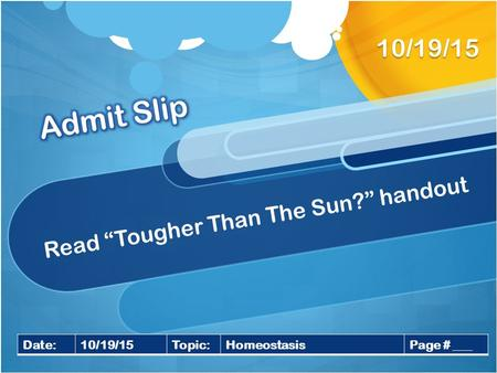 "Read ""Tougher Than The Sun?"" handout 10/19/15 Date:10/19/15Topic:HomeostasisPage # ___."