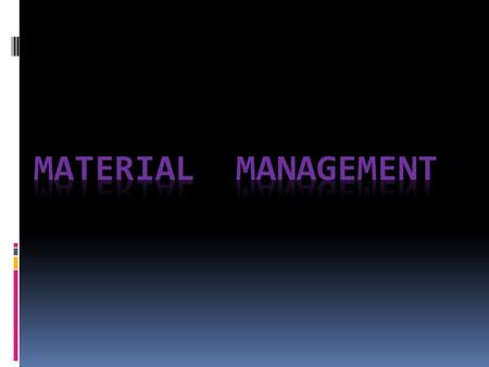 WHAT IS MATERIAL MANAGEMENT? Definition: A process encompassing acquisition, shipping, receiving, evaluation, warehousing and distribution of goods, supplies.