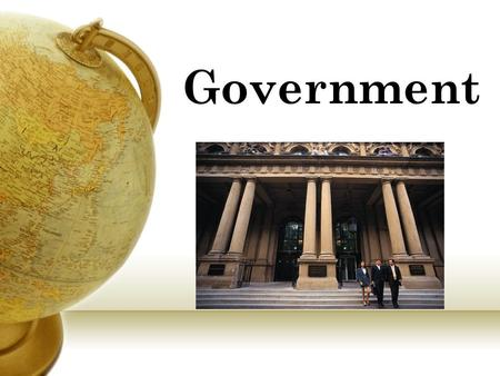 Government. The people and groups within a society that have the authority to make laws, to make sure they are carried out, and to settle disagreements.