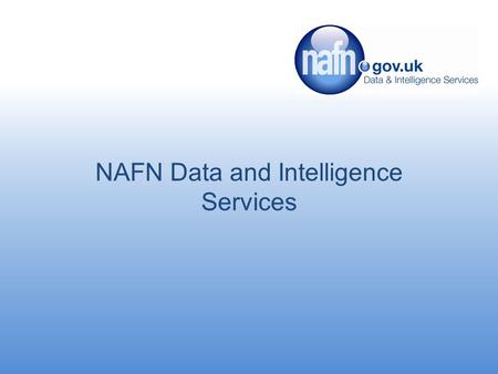 NAFN Data and Intelligence Services. Introduction Established in 1996 One stop for all data and intelligence services Around 90% of local authorities.