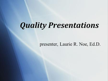 Quality Presentations presenter, Laurie R. Noe, Ed.D.
