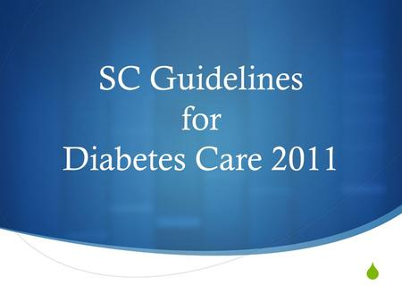  SC Guidelines for Diabetes Care 2011. Screening for Diagnosis of Diabetes To test for diabetes or to assess risk of future diabetes, either A1C, Fasting.