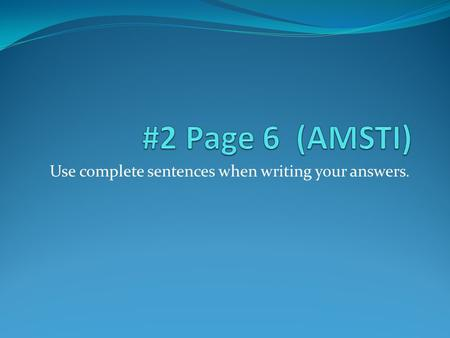 Use complete sentences when writing your answers..
