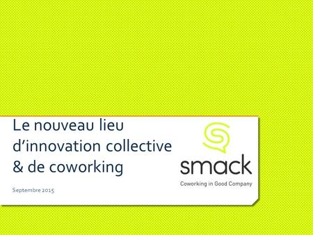Le nouveau lieu d'innovation collective & de coworking Septembre 2015.