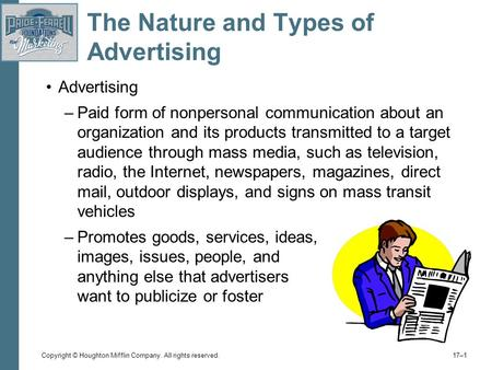 Copyright © Houghton Mifflin Company. All rights reserved. 17–1 The Nature and Types of Advertising Advertising –Paid form of nonpersonal communication.