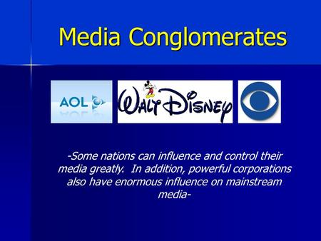 Media Conglomerates -Some nations can influence and control their media greatly. In addition, powerful corporations also have enormous influence on mainstream.