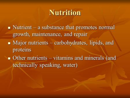 Nutrition Nutrient – a substance that promotes normal growth, maintenance, and repair Nutrient – a substance that promotes normal growth, maintenance,