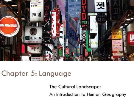 Chapter 5: Language The Cultural Landscape: An Introduction to Human Geography.