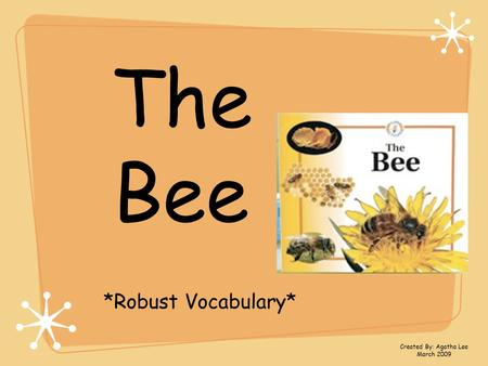 The Bee *Robust Vocabulary* Created By: Agatha Lee March 2009.