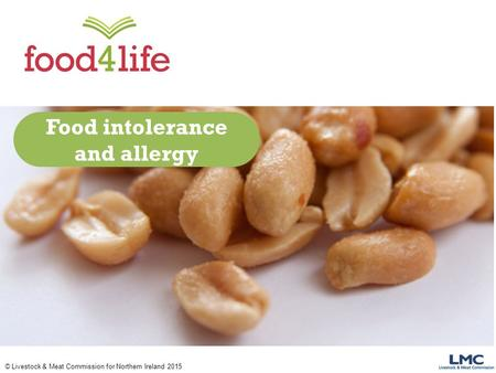 © Livestock & Meat Commission for Northern Ireland 2015 Food intolerance and allergy.