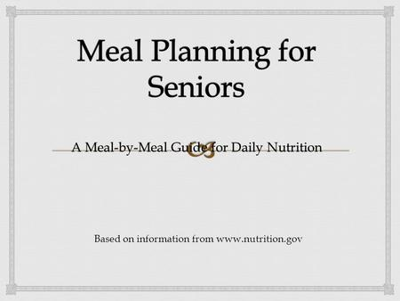 A Meal-by-Meal Guide for Daily Nutrition Based on information from www.nutrition.gov.
