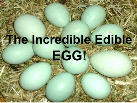 The Incredible Edible EGG!. Did you know that the edible part of a chicken's egg is approximately 74 percent water, 12 percent protein, and 11 percent.