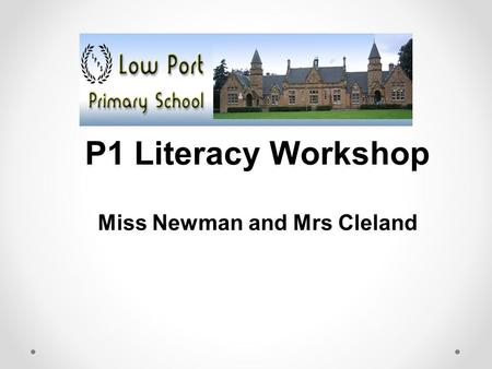 P1 Literacy Workshop Miss Newman and Mrs Cleland.