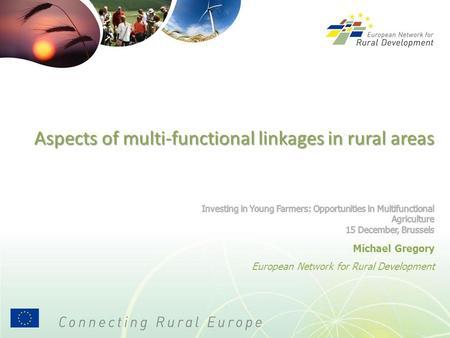 Aspects of multi-functional linkages in rural areas Michael Gregory European Network for Rural Development.
