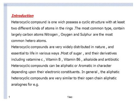 Lec11 Introduction Heterocyclic compound is one wich possess a cyclic structure with at least two different kinds of atoms in the rings.The most common.