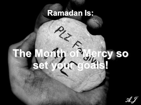 Ramadan Is: The Month of Mercy so set your goals!.