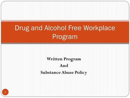 Written Program And Substance Abuse Policy Drug and Alcohol Free Workplace Program 1.