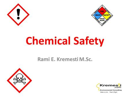 Chemical Safety Rami E. Kremesti M.Sc.. The Need for Chemicals Fuel Cleaning Personal Hygiene pH control Biocides/Disinfection Packaging Pharmaceuticals.