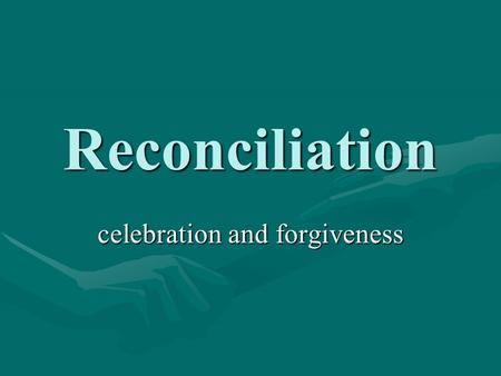 Reconciliation celebration and forgiveness. Reconciliation (or Penance) Begins with the acknowledgment of our sin.Begins with the acknowledgment of our.