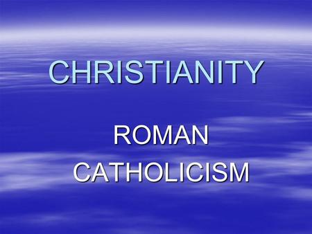 CHRISTIANITY ROMANCATHOLICISM. SACRAMENTS  A sacrament is an efficacious sign of grace, instituted by Christ and entrusted to the Church, by which divine.