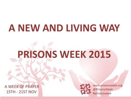 A NEW AND LIVING WAY PRISONS WEEK 2015 A WEEK OF PRAYER 15TH - 21ST NOV #prisonsweek.