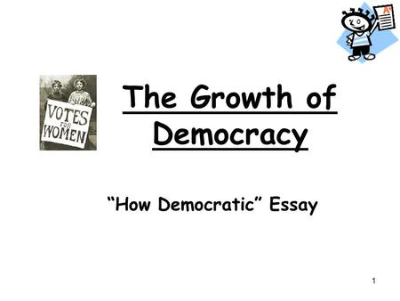 "1 The Growth of Democracy ""How Democratic"" Essay."