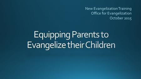 "CCC 2225: ""Through the grace of the sacrament of marriage, parents receive the responsibility and privilege of evangelizing their children. Parents should."