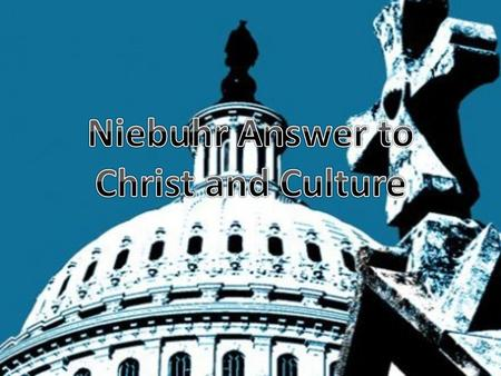 The Problem Debate between Civilization and Christianity 2000 year old problem Niebuhr – Christ answer bigger than any humans, but incorporates different.