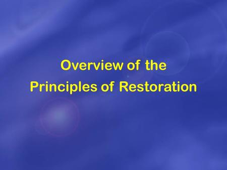 Overview of the Principles of Restoration. What should have happened?