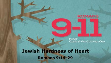 Textbox center Jewish Hardness of Heart Romans 9:14-29.