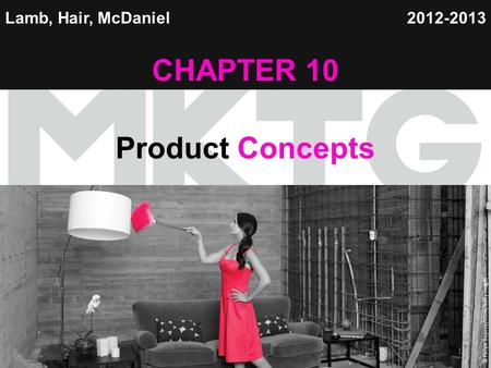 Chapter 1 Copyright ©2012 by Cengage Learning Inc. All rights reserved 1 Lamb, Hair, McDaniel CHAPTER 10 Product Concepts 2012-2013 © Felipe Dupouy/Stone/Getty.