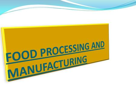 FOOD PROCESSING AND MANUFACTURING