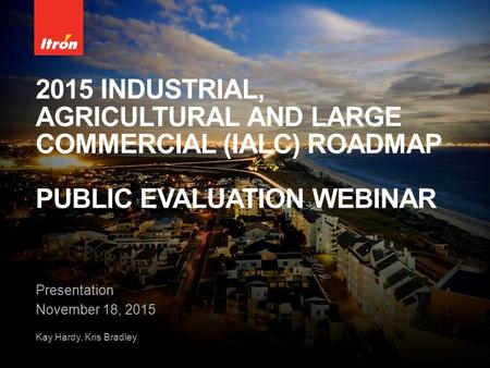 2015 INDUSTRIAL, AGRICULTURAL AND LARGE COMMERCIAL (IALC) ROADMAP PUBLIC EVALUATION WEBINAR Presentation November 18, 2015 Kay Hardy, Kris Bradley.