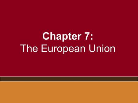 Chapter 7: The European Union. You Say You Want a Constitution? –Does it matter whether it's called a constitution or a treaty? –What about growth?