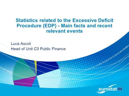 Statistics related to the Excessive Deficit Procedure (EDP) - Main facts and recent relevant events Luca Ascoli Head of Unit C3 Public Finance.