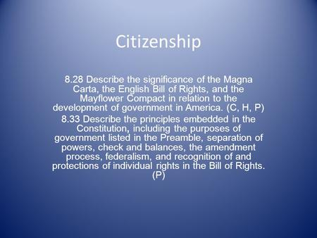 Citizenship 8.28 Describe the significance of the Magna Carta, the English Bill of Rights, and the Mayflower Compact in relation to the development of.