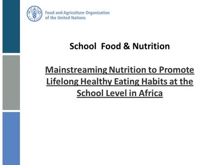 School Food & Nutrition Mainstreaming Nutrition to Promote Lifelong Healthy Eating Habits at the School Level in Africa.