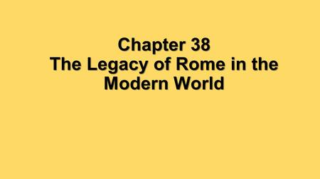 Chapter 38 The Legacy of Rome in the Modern World