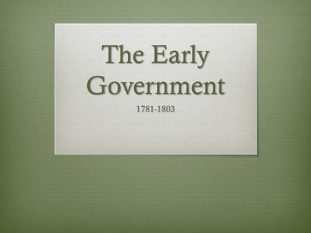The Early Government 1781-1803. Ok…so we won the revolution…. Now what????