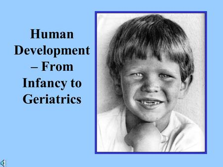 Human Development – From Infancy to Geriatrics. Growth: generally refers to changes in size and structure of a living organism.