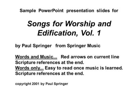 Sample PowerPoint presentation slides for Songs for Worship and Edification, Vol. 1 by Paul Springer from Springer Music Words and Music... Red arrows.