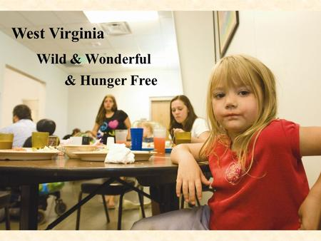 West Virginia Wild & Wonderful & Hunger Free. West Virginia suffers from a poverty rate of 17.9%, five points higher than the national average. Thirty-one.