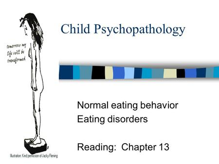 Child Psychopathology Normal eating behavior Eating disorders Reading: Chapter 13.