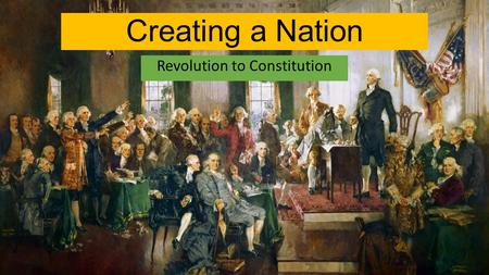 Creating a Nation Revolution to Constitution. After Lexington and Concord, the Second Continental Congress meets in May 1775 They create a Continental.
