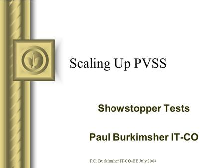 P.C. Burkimsher IT-CO-BE July 2004 Scaling Up PVSS Showstopper Tests Paul Burkimsher IT-CO.