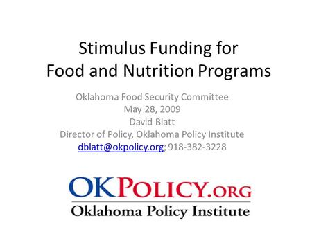 Stimulus Funding for Food and Nutrition Programs Oklahoma Food Security Committee May 28, 2009 David Blatt Director of Policy, Oklahoma Policy Institute.