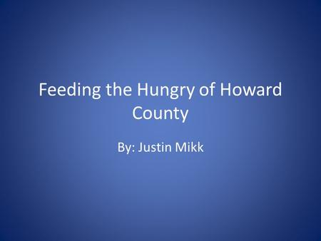 Feeding the Hungry of Howard County By: Justin Mikk.
