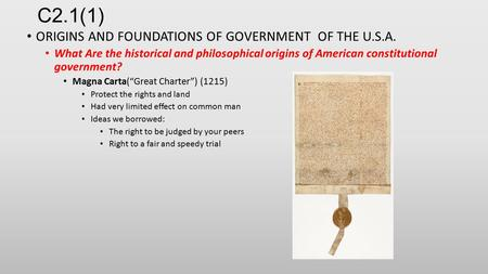 C2.1(1) ORIGINS AND FOUNDATIONS OF GOVERNMENT OF THE U.S.A. What Are the historical and philosophical origins of American constitutional government? Magna.