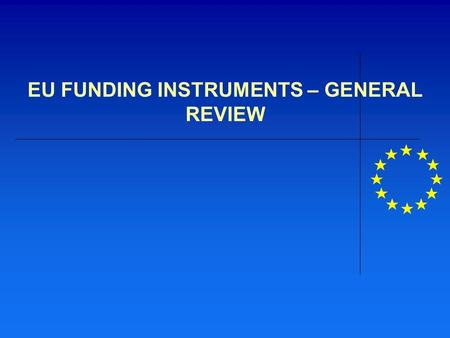 EU FUNDING INSTRUMENTS – GENERAL REVIEW. EU's funding structure 2007-2013 and the associated instruments and programmes  Pre-Accession Assistance: